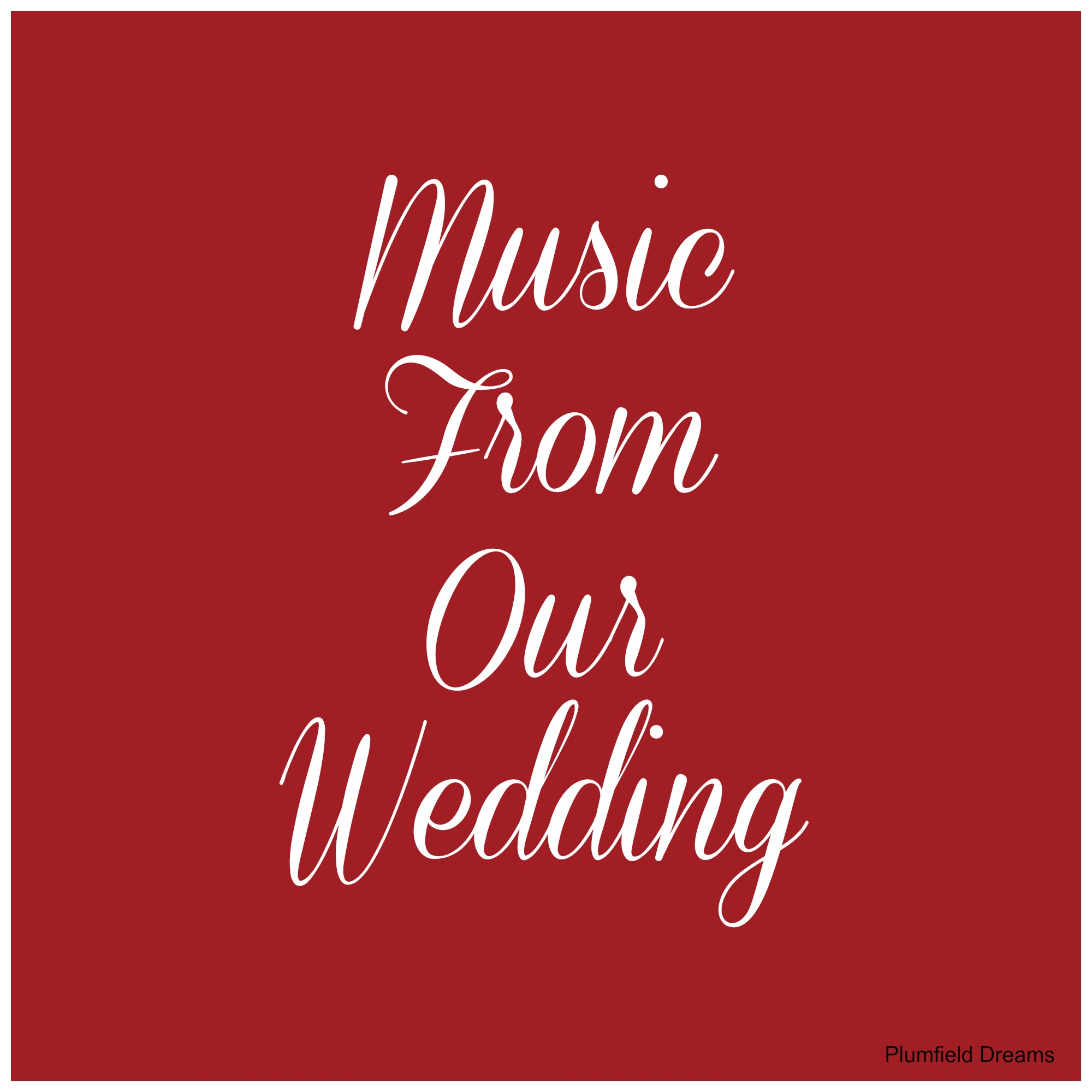Plumfield Dreams ~ Music From Our Wedding