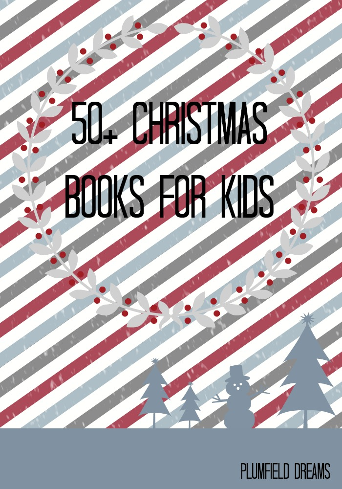 50+ Christmas Books for Kids ~ Plumfield Dreams