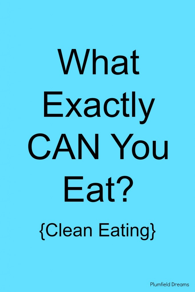{Clean Eating} What Exactly CAN You Eat? ~ Plumfield Dreams