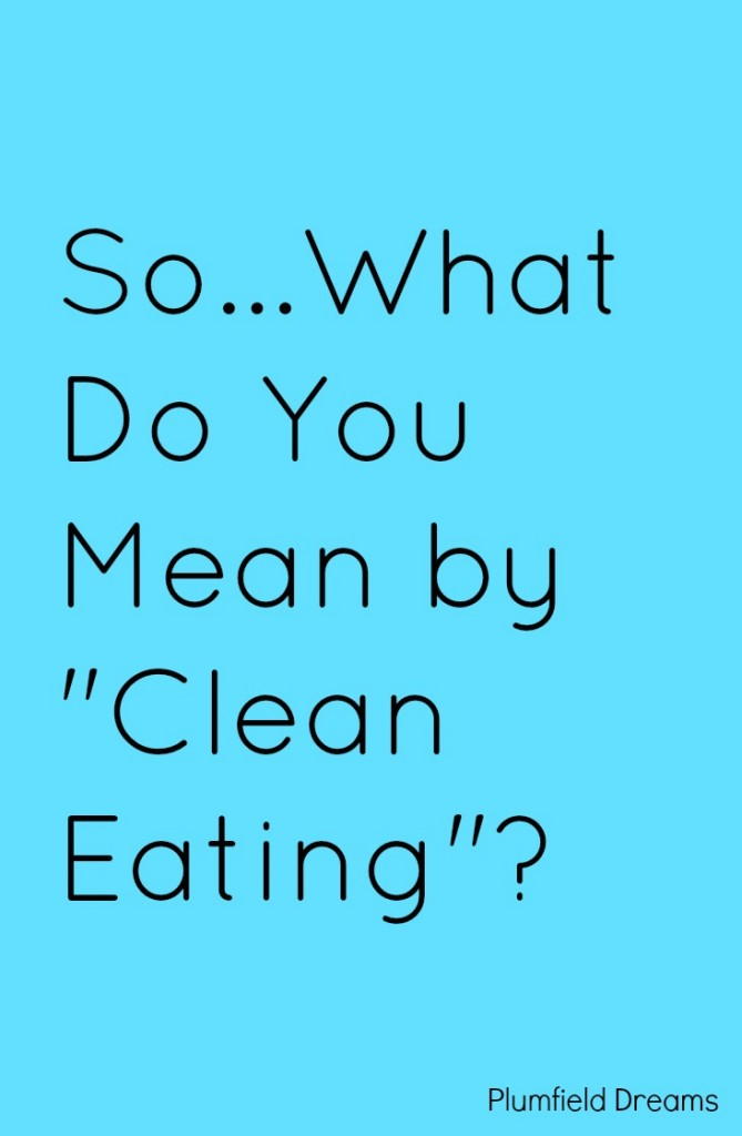 What Do You Mean by Clean Eating ~ Plumfield Dreams